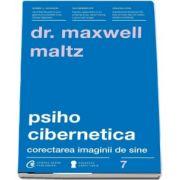 Psiho Cibernetica. Corectarea imaginii de sine de Maxwell Maltz
