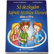 Sa dezlegam tainele textelor literare. Clasa a IV-a, semestrul 1 (AL) de Carmen Iordachescu