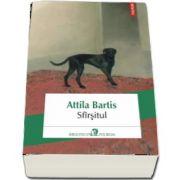 Sfirsitul de Attila Bartis (Traducere din limba maghiara de Marius Tabacu)