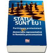 Statul sunt eu! - Participare protestatara vs. democratie reprezentativa in Romania postcomunista de Alexandru Radu