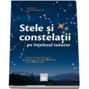 Stele si constelatii pe intelesul tuturor - Cum sa recunoastem cu usurinta cele mai frumoase 25 de constelatii de Klaus M. Schittenhelm