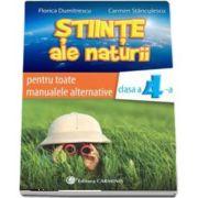 Stiinte ale naturii, auxiliar pentru toate manualele alternative, clasa a IV-a de Florica Dumitrescu