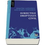 Subiectele dreptului civil de Lupulescu Dumitru (Colectia Monografii)