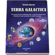 TERRA GALACTICA. Revelatii divine fundamentale cu privire la planeta Pamant si rolul acesteia in cadrul Creatiei de Nicolas Dayzus