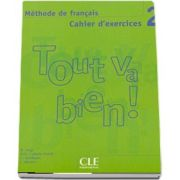 Tout va Bien! 2 cahier d-exercices (CD Audio) - Caiet de exercitii cu CD Audio