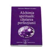 Alchimia spirituala. Cautarea perfectiunii de Omraam Mikhael Aivanhov