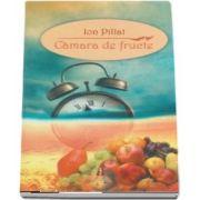 Camara de fructe si alte poezii de Ion Pillat