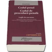 Codul penal. Codul de procedura penala - Actualizat 1 septembrie 2017 - Legile de executare
