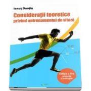 Consideratii teoretice privind antrenamentul de viteza - Editia a II-a revizuita si adaugita de Dantis Ionut