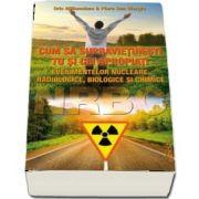 Cum sa supravietuiesti tu si cei apropiati evenimentelor nucleare, radiologie, biologie si chimie de Cris Millennium
