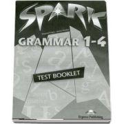Curs pentru limba engleza. SPARK 1 - Grammar 1 - 4. Test Booklet