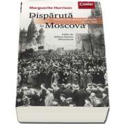 Disparuta in Moscova - Povestea unei spioane americane in anii 1920 de Marguerite Harrison