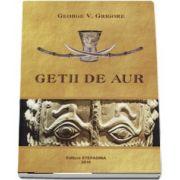 Getii de aur de George V. Grigore