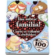 Imi iubesc familia! Carte de colorat cu abtibilduri (Contine peste 100 de abtibilduri)