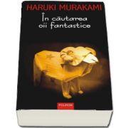 In cautarea oii fantastice de Haruki Murakami (Editia 2017)