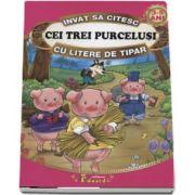 Invat sa citesc cu litere de tipar - Cei trei purcelusi (Repovestita de Loredana Stefan, 3-5 ani)