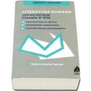 Literatura romana pentru clasele V-VIII. Analiza textelor literare din toate manualele alternative de Scarlat Raluca Iancau (Editie 2017)