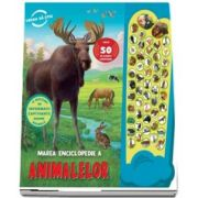 Marea enciclopedie a animalelor. Peste 50 de sunete uimitoare - O multime de informatii captivante despre animale (Colectia Vreau sa stiu)