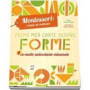 Chiara Piroddi - Prima mea carte despre forme Montessori, cu multe autocolante minunate - Ilustratii de Agnese Baruzzi (3-4 ani)