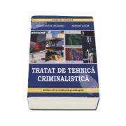 Tratat de tehnica criminalistica. Editia a II-a revazuta si adaugita (Constantin Draghici)