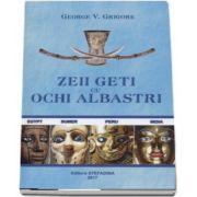 Zeii Geti cu ochi albastri de George V. Grigore