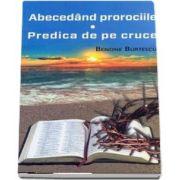 Abecedand prorociile. Predica de pe cruce de Benone Burtescu