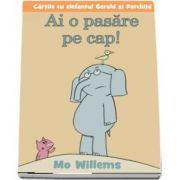 Ai o pasare pe cap! de Mo Willems (Editie Hardcover)