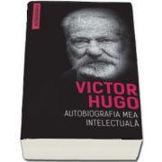 Autobiografia mea intelectuala de Victor Hugo