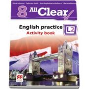 Curs de Limba engleza, Limba moderna 2 - Auxiliar pentru clasa a VIII-a. English practice - Activity book L2 (8 All Clear!) de Olivia Johnston