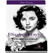 Elizabeth Taylor. Vis de glorie - Primii zece ani la Hollywood de Tino Neacsu