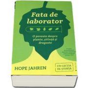 Fata de laborator - O poveste despre plante, stiinta si dragoste de Hope Jahren