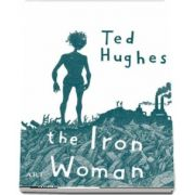 Femeia de Fier - The Iron Woman (Editie bilingva) de Ted Hughes