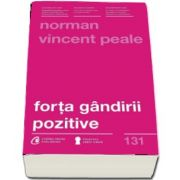 Forta gandirii pozitive. Editia a III-a, revizuita de Norman Vincent Peale