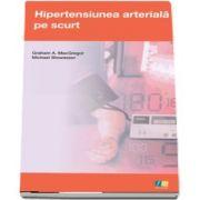 Hipertensiunea arteriala pe scurt de Graham A MacGregor