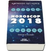 Horoscop 2018. Ghidul tau astral complet de Kim Rogers-Gallagher