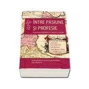 Intre pasiune si profesie. Istoriografia romaneasca la inceput de mileniu de Ioan Aurel Pop