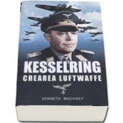 Kesselring - Crearea Luftwaffe de Kenneth Macksey