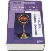 Mecanica Fizica. Probleme captivante, cu solutii complete de Florin Macesanu (Editia a VII-a)