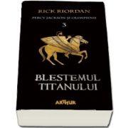 Percy Jackson si Olimpienii. Blestemul Titanului - Cartea a III-a (Editie paperback) de Riordan Rick