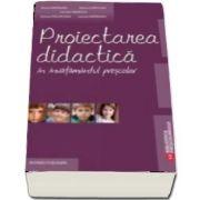 Proiectarea didactica in invatamantul prescolar. Editia a IV-a, revizuita si adaugita de Maria Matasaru