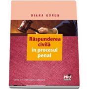 Raspunderea civila in procesul penal. Editia a II-a, revuzuta si adaugita de Diana Gorun