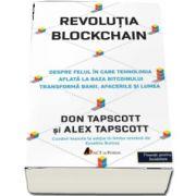 Revolutia Blockchain. Despre felul in care tehnologia aflata la baza bitcoinului transforma banii, afacerile si lumea de Don Tapscott