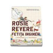 Rosie Revere, fetita inginer - Editie ilustrata de Andrea Beaty