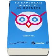 Sa exploram diabetul cu bufnite - Eseuri etc. de David Sedaris