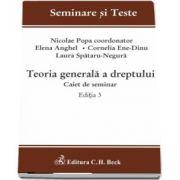 Seminare si Teste - Teoria generala a dreptului. Caiet de seminar - Editia a III-a de Nicolae Popa