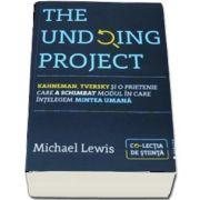 The Undoing Project - Kahneman, Tversky si o prietenie care a schimbat modul in care intelegem mintea umana de Michael Lewis