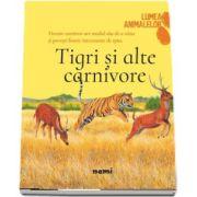 Tigri si alte carnivore - Colectia Lumea animalelor de George R. R. Martin