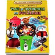 Vase si ustensile de bucatarie - Sa cunoastem lumea impreuna! (Contine 16 cartonase cu imagini color) de Silvia Ursache