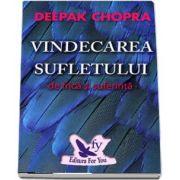 Vindecarea sufletului de frica si suferinta. 100 de zile pentru vindecare de Deepak Chopra