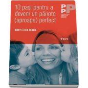 10 pasi pentru a deveni un parinte (aproape) perfect de Mary Ellen Renna